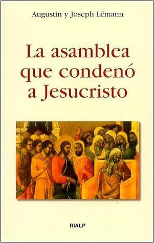 La asamblea que condenó a Jesucristo por Joseph Lémann, Augustin Lémann