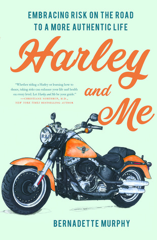 Harley and Me: Embracing Risk On the Road to a More Authentic Life