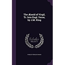 The Aeneid of Virgil, Tr. Into Engl. Verse, by J.M. King