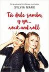 Tú dale samba, y yo... rock and roll by Sylvia Marx
