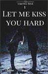 Let Me Kiss You Hard by Valentina Bindi