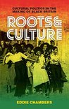 Roots & Culture: Cultural Politics in the Making of Black Britain (International Library of Visual Culture)