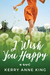 I Wish You Happy by Kerry Anne King