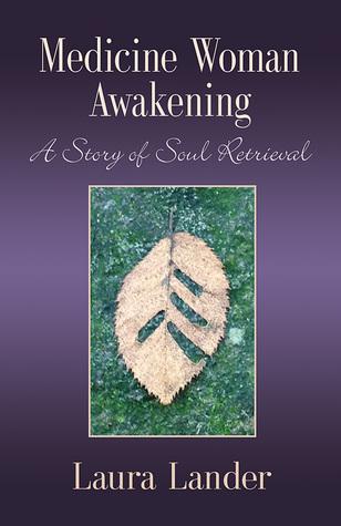 Medicine Woman Awakening, A Story of Soul Retrieval