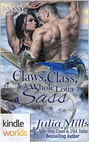 Claws, Class and a Whole Lotta Sass (Sassy Ever After Kindle Worlds Novella) (Dragon Guard Book 20)