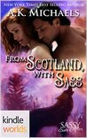 Sassy Ever After: From Scotland, With Sass (Kindle Worlds Novella)