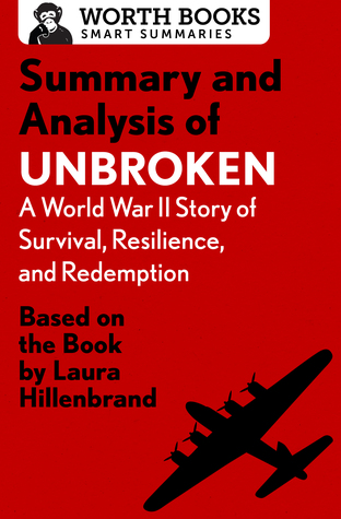 Summary and Analysis of Unbroken: A World War II Story of Survival, Resilience, and Redemption: Based on the Book by Laura Hillenbrand