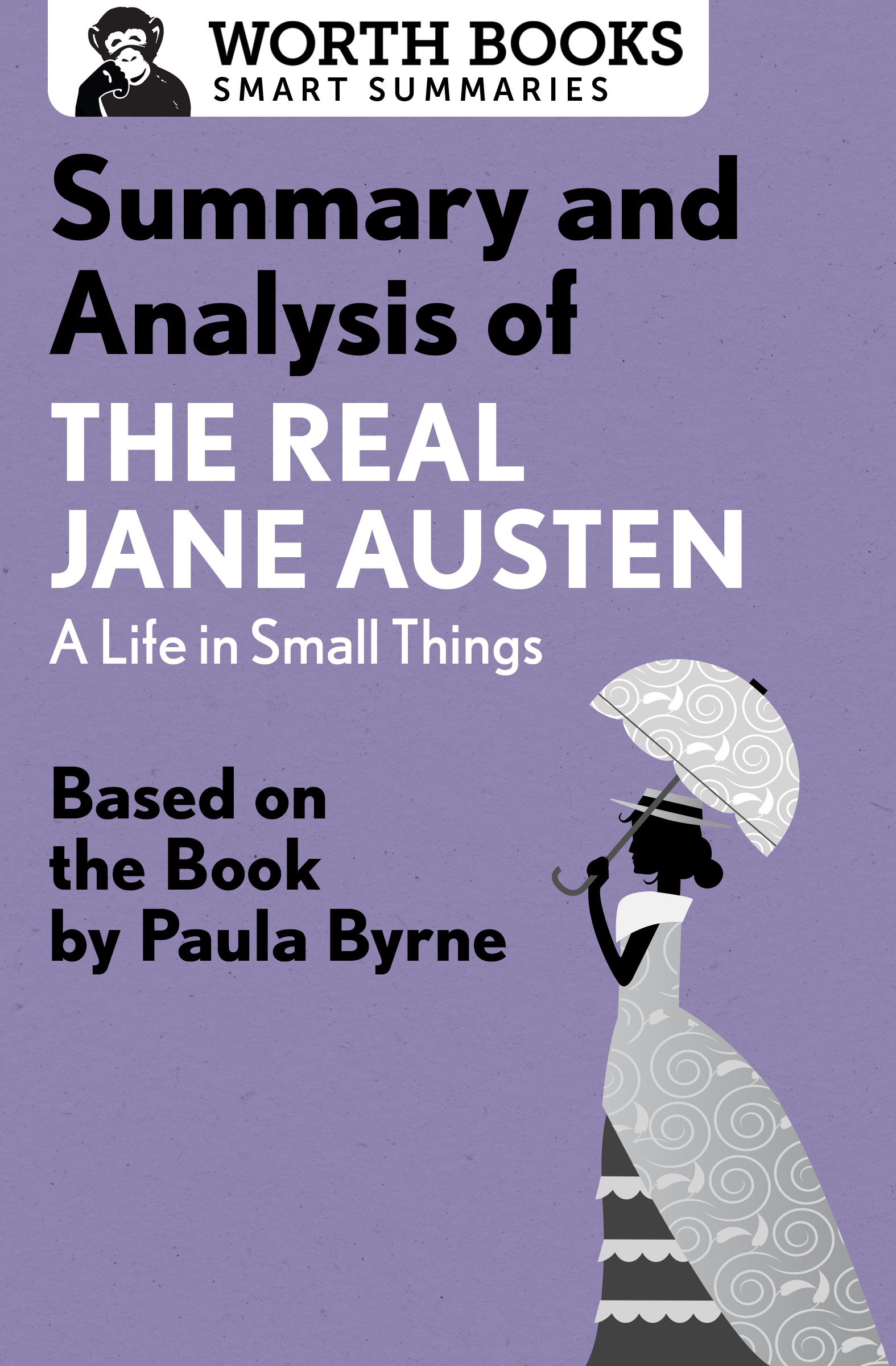 Summary and Analysis of The Real Jane Austen: A Life in Small Things: Based on the Book by Paula Byrne