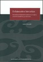 Erilaisuuden hierarkiat - Suomalaisia käsityksiä maahanmuuttajista, suvaitsevaisuudesta ja rasismista