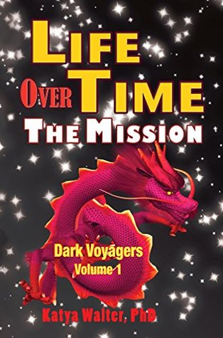 Life Over Time: The Mission (Dark Voyagers Book 1)