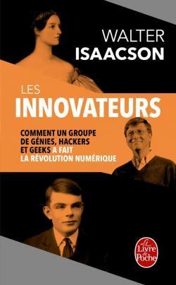 Les Innovateurs: Comment Un Groupe de Genies, Hackers Et Geeks a Fait La Revolution Numerique