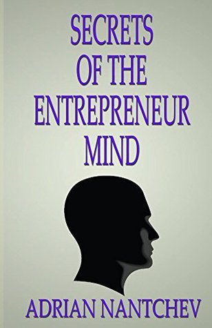 Secrets of the Entrepreneur Mind: Think Success, to Achieve Success (Nantchev's Nuggets of Knowledge Book 24)
