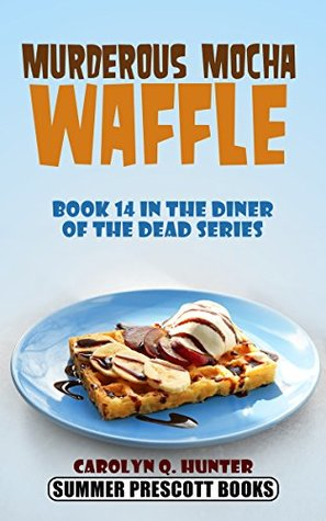 Murderous Mocha Waffle (The Diner of the Dead Series Book 14)