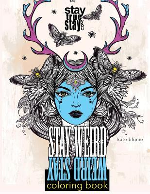 Stay Weird Coloring Book: Stay Weird: Stay True Stay You by Kate Blume