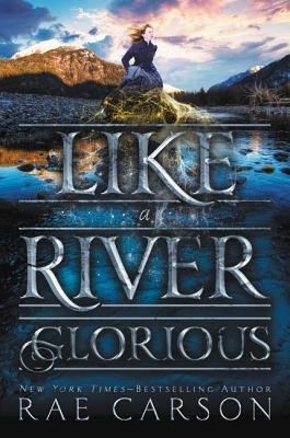Like a River Glorious (The Gold Seer Trilogy #2) – Rae Carson