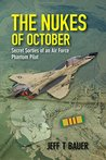 The Nukes of October: Secret Sorties of an Air Force Phantom Pilot