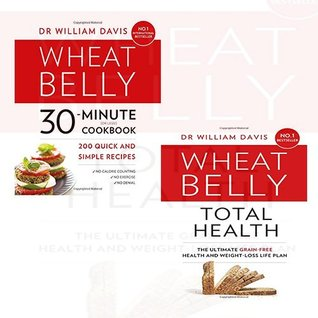 Wheat Belly 30-Minute (or Less!) Cookbook / Wheat Belly Total Health