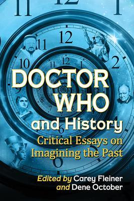 Doctor Who and History: Critical Essays on Imagining the Past