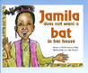 Jamila Does Not Want a Bat in Her House