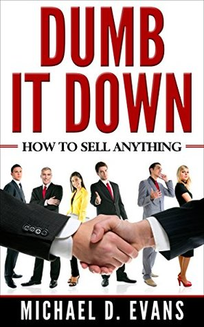 DUMB IT DOWN: HOW TO SELL ANYTHING