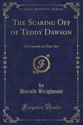 The Scaring Off of Teddy Dawson: A Comedy in One Act (Classic Reprint)