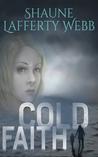 Cold Faith by Shaune Lafferty Webb