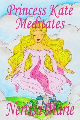 Princess Kate Meditates (Children's Book about Mindfulness Meditation for Kids, Preschool Books, Kids Books, Kindergarten Books, Kids Book, Ages 2-8, Toddler Books, Kids Books, Baby Books, Kids Books)