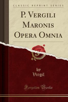 P. Vergili Maronis Opera Omnia