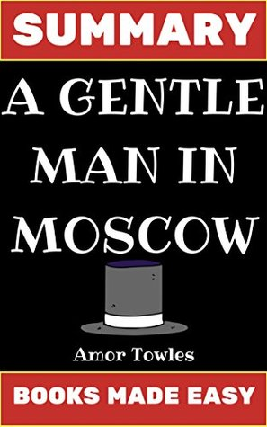 Summary: A Gentleman in Moscow by Amor Towles (Books Made Easy)