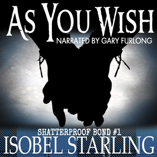 Audio Book Review: As You Wish (Shatterproof Bond #1) by Isobel Starling (Author) & Gary Furlong (Narrator)