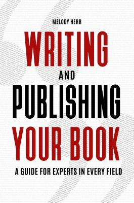 Writing and Publishing Your Book: A Guide for Experts in Every Field