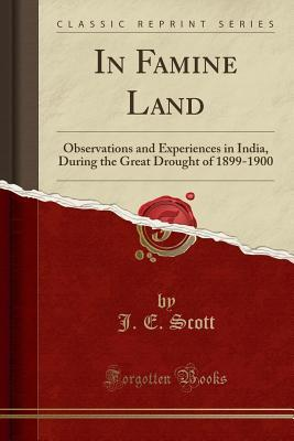 In Famine Land: Observations and Experiences in India, During the Great Drought of 1899-1900