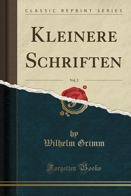 Kleinere Schriften, Vol. 2 (Classic Reprint)