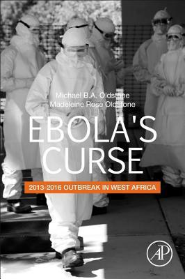 Ebola's Curse: 2013-2016 Outbreak in West Africa: Origin, Spread and Heroes