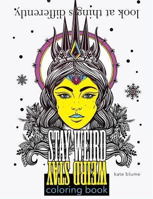 Stay Weird Coloring Book: Look at Things Differently by Kate Blume