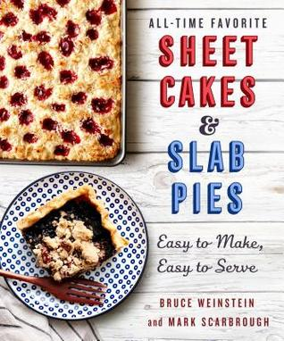 All-Time Favorite Sheet Cakes  Slab Pies: Easy to Make, Easy to Serve