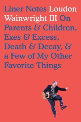 Liner Notes: On Parents & Children, Exes & Excess, Death & Decay & a Few of My Other Favorite Things
