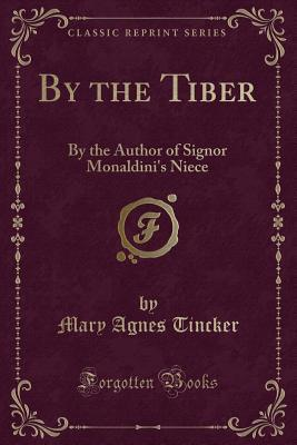 By the Tiber: By the Author of Signor Monaldini's Niece