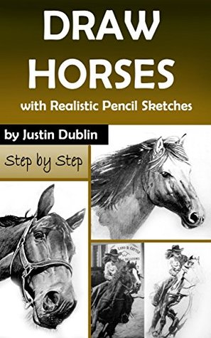 Draw Horses: With Realistic Pencil Sketches by Justin Dublin