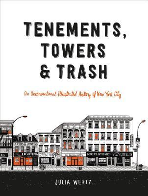 Tenements, Towers Trash: An Unconventional Illustrated History of New York City
