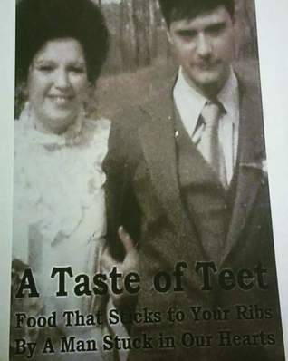 A Taste of Teet: Food That Sticks to Your Ribs, By A Man Stuck in Our Hearts