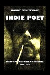 INDIE POET - Thirty Poems From My Thirties by Harry Whitewolf