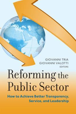 Reforming the Public Sector: How to Achieve Better Transparency, Service, and Leadership
