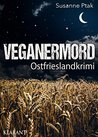 Veganermord. Ostfrieslandkrimi by Susanne Ptak