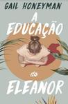A Educação de Eleanor by Gail Honeyman
