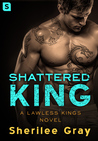 Shattered King (Lawless Kings, #1)