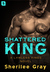 Shattered King (Lawless Kings, #1) by Sherilee Gray