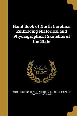 Hand Book of North Carolina, Embracing Historical and Physiographical Sketches of the State