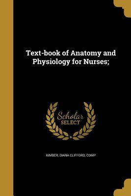 Text-Book of Anatomy and Physiology for Nurses;