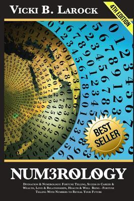 Numerology: Divination & Numerology: Fortune Telling, Success in Career & Wealth, Love & Relationships, Helth & Well Being - Fortune Telling with Numbers to Reveal Your Future